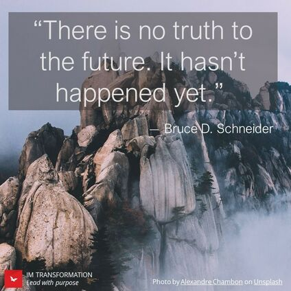 """There is no truth to the future. It hasn't happened yet."""