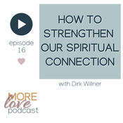 This 15th episode of the More Love Podcast  is a conversation with Dirk Willner about his near death experience. Dirk Willner's NDE experience gives us wonderful insights into our spiritual connection with all that is (whether you call that the Universe, God, Source or Creation), how to strengthen our own spiritual connection to then be able to create spiritual relationships with others, as well as advice from the highest authority about taming the mind to make more room for spiritual connectedness.