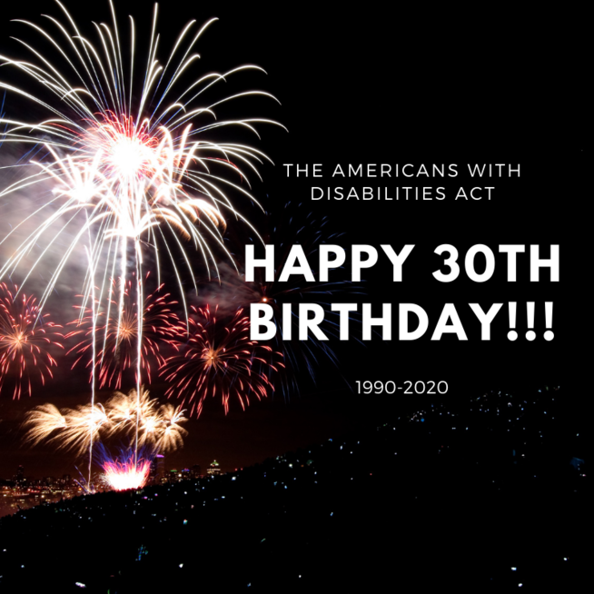 "The Americans with Disabilities Act with fireworks display that states ""Happy 30th Birthday!!! 1990-2020"