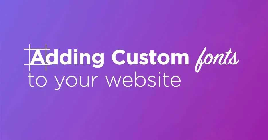 The Easy Way to Add Fonts to Your Website (Including Custom