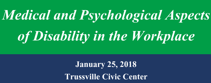 "Picture that says ""Medical and Psychological Aspects of Disability in the Workplace"" January 25, 2018 Trussville Civic Center"