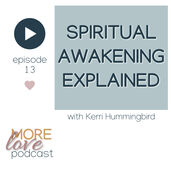 """There is great depth of wisdom held in this recording that will support you in your spiritual awakening experience.  Kerri Hummingbird explains that Spiritual Awakening is unique to each of us however there are some common """"symptoms"""" and """"processes"""" exist.  Kerri explains her spiritual awakening through her life story, sharing the important spiritual lessons received at poignant moments in her life."""