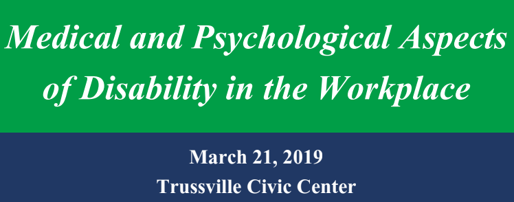 Medical and Psychological Aspects of Disability in the Workplace March 21, 2019 Trussville Civic Center