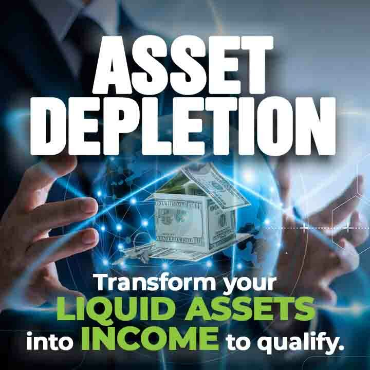 Asset Depletion Text and text stating Trasnform your Liquid assets into income to qualify over a background image of hands surrounding a hovering home with a magical lighting effect.
