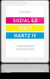 Ulrich Bode, Sozial 4.0 statt Hartz IV, Buch, Paperback, Hardcover, E-Book, Politik, FDP. Grundeinkommen, BGE, Digitalisierung, Grundeinkommen in nur einer Minute