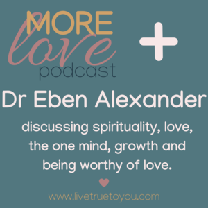 Dr Eben Alexander has a very unique perspective on life, death and love because he has devoted his inquiring, scientific mind to understanding, as much as possible about his compelling love experience. In this conversation he shared his scientific, quantum and spiritual understandings on life, death and love in a way that we can use to deepen our connection and our relationship with who we really are.