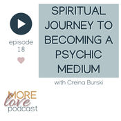 This 18th episode of the More Love Podcast  is a story of unexpected NOTE experiences leading to a wonderful gift of being able to expand soul awareness for others.  This is Criena's story.  She shares her spiritual journey with the intention that her gift helps us on our spiritual path to having a spiritual life.  If you listen with an open heart you will hear the spiritual truths she shares in this episode.