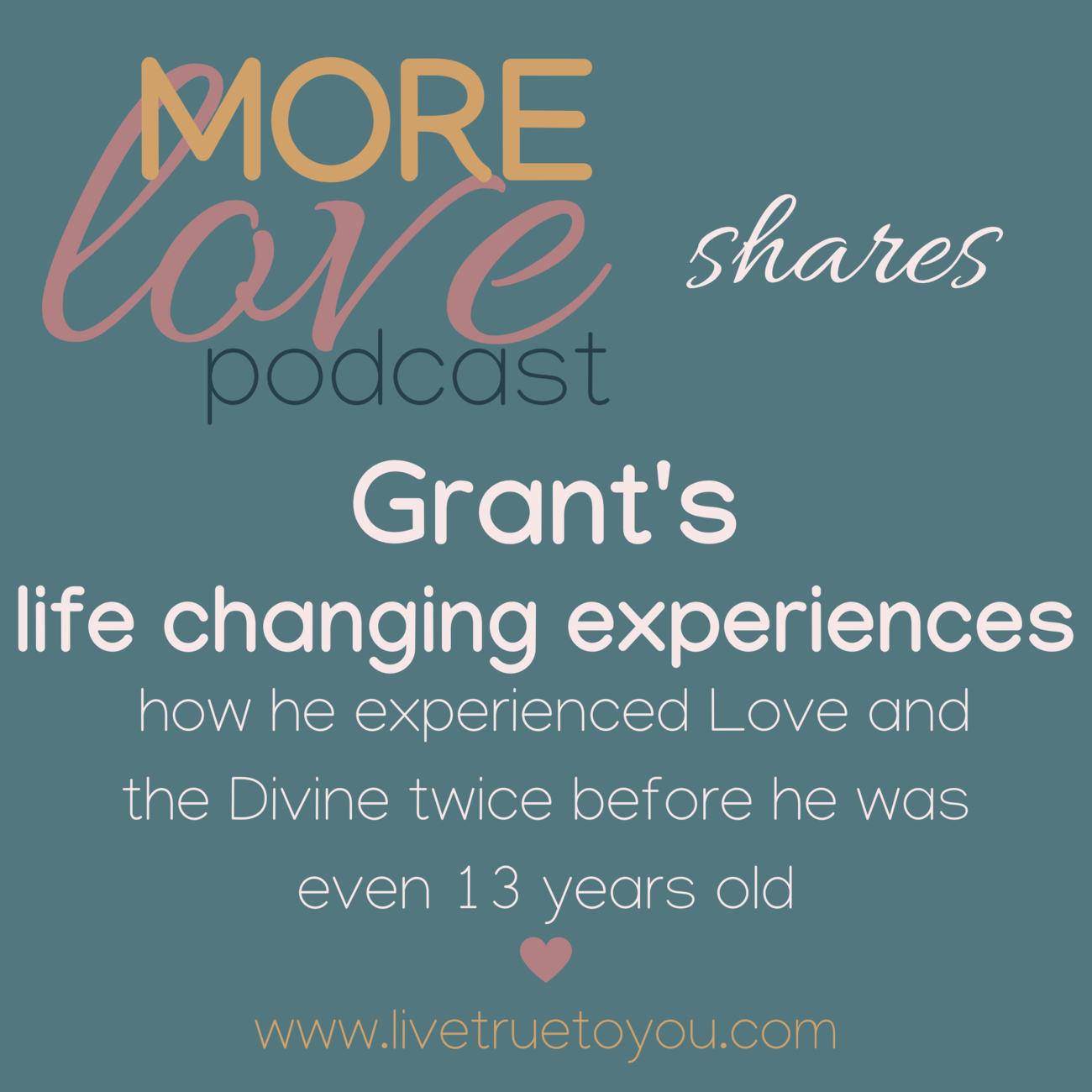 Grant's life changing experiences - how he experienced Love and the Divine twice before he was even 13 years old